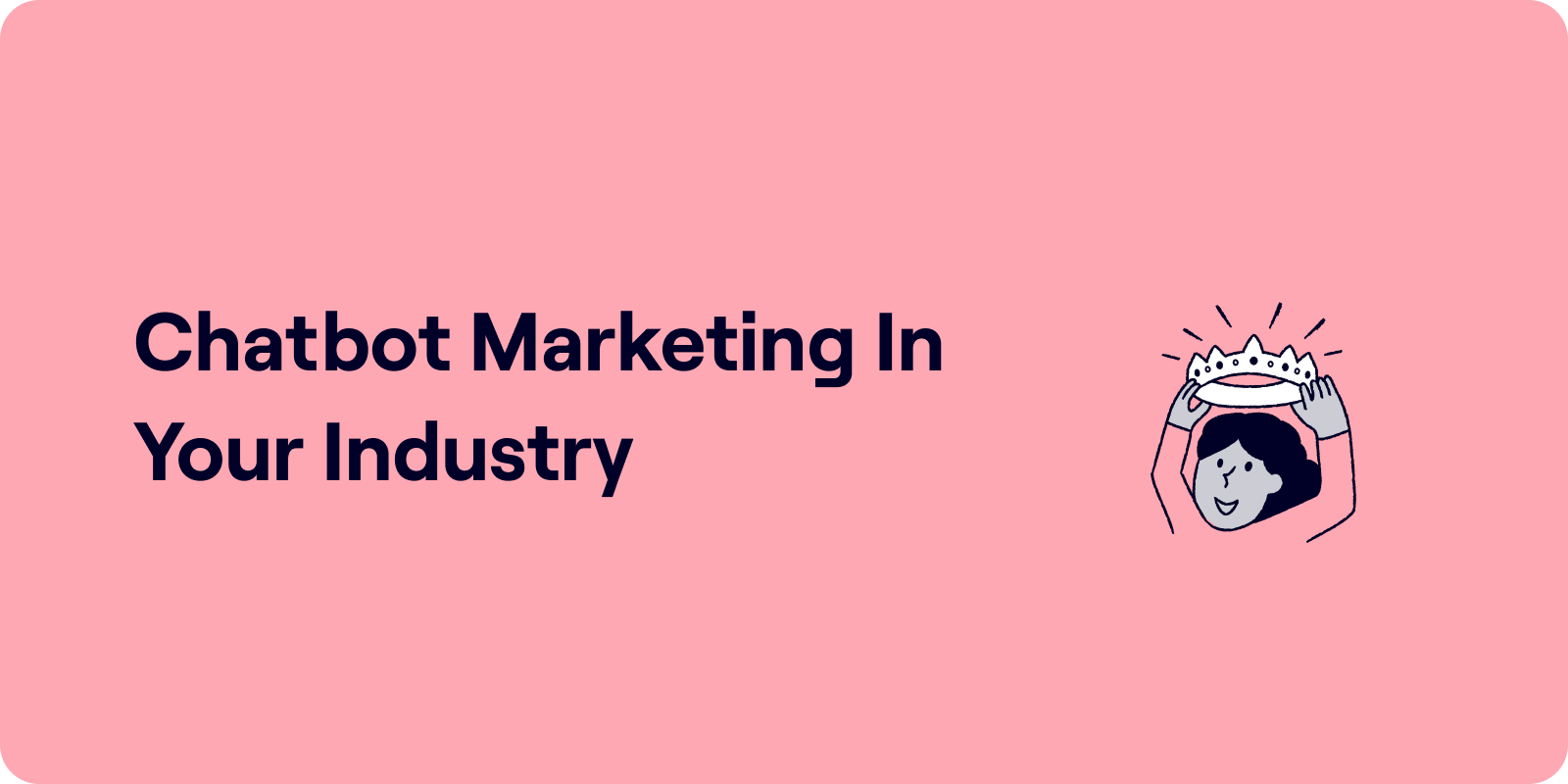 chatbot marketing in your industry