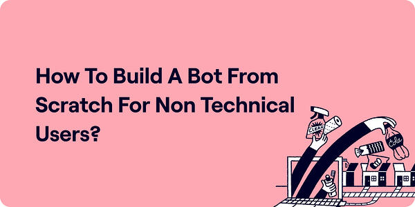 How to build a bot from scratch for non technical users Illustration