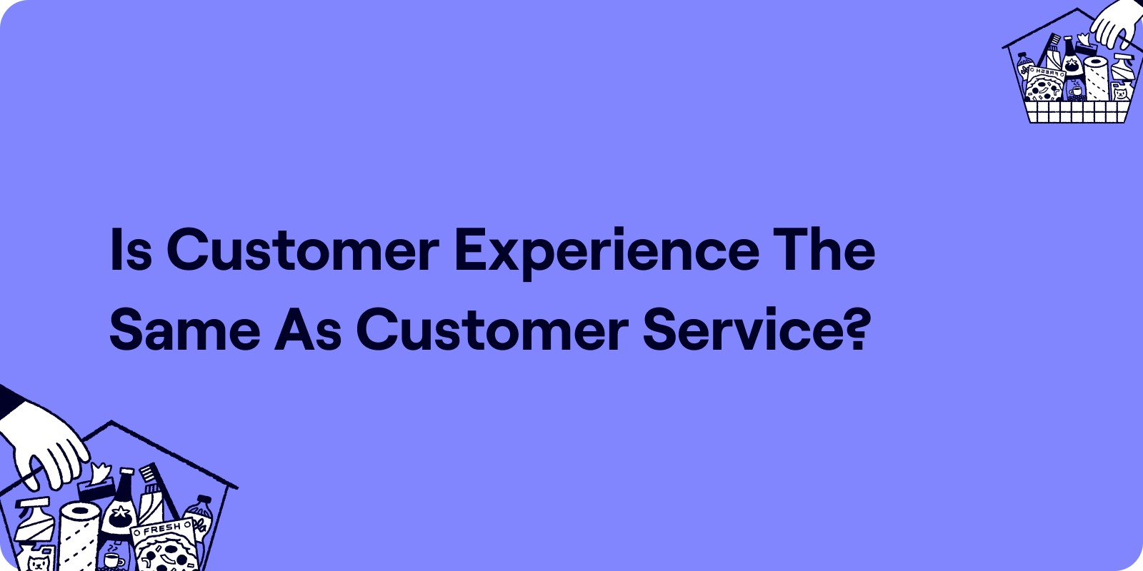 is customer experience the same as customer service Illustration
