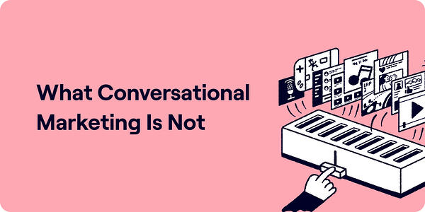 What conversational marketing is not Illustration