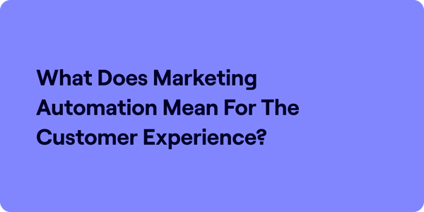 What does marketing automation mean for the customer experience Illustration