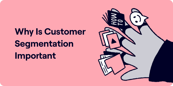 Why is customer segmentation important Illustration