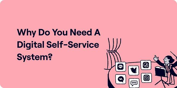 Why do you need a digital self-service system Illustration